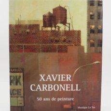 Arte: XAVIER CARBONELL, 50 ANS DE PEINTURE, CON DEDICATORIA, GALERIE MARIE-CLAUDE GOINARD, PARIS. 32X26CM. Lote 178184683