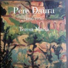 Arte: PERE DAURA (1896-1976) DE TERESA MACIÀ. ÀMBIT EDITORIAL (1999) IL·LUSTRACIONS.. Lote 179184018