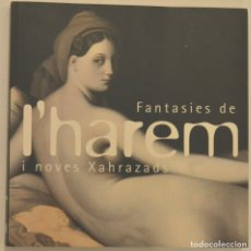 Arte: FANTASIES DE L´HAREM I NOVES XAHRAZADS - FANTASIAS DEL HAREM Y NUEVAS SHEREZADES - ÚNICO EN TC. Lote 179517945
