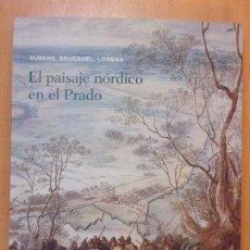 Arte: EL PAISAJE NÓRDICO EN EL PRADO. RUBENS, BRUEGHEL, LORENA / TERESA POSADA KUBISSA / LA CAIXA. 2012. Lote 179956330