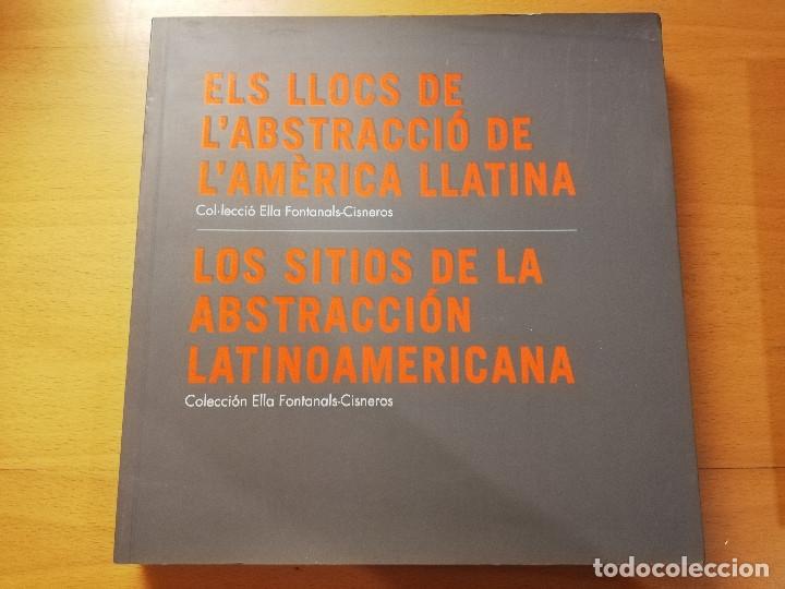 ELS LLOCS DE L'ABSTRACCIÓ DE L'AMÈRICA LATINA (COL.LECCIÓ ELLA FONTANALS - CISNEROS) (Arte - Catálogos)
