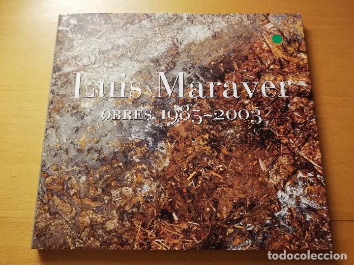 LUIS MARAVER. OBRES 1985 - 2003 (CASAL SOLLERIC, PALMA DE MALLORCA. ABRIL - MAIG 2003) (Arte - Catálogos)