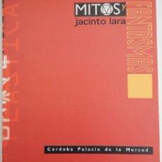 Arte: MITOS Y FANTASMAS - JACINTO LARA - CÓRDOBA, PALACIO DE LA MERCED (CATÁLOGO). Lote 181324245