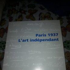 Arte: PARIS 1937. L'ART INDEPENDANT. EDICIÓN MAM DE 1987. RARO.. Lote 181538263