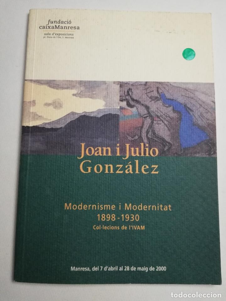 JOAN I JULIO GONZÁLEZ. MODERNISME I MODERNITAT 1898 - 1930 (FUNDACIÓ CAIXA MANRESA) (Arte - Catálogos)