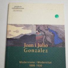 Arte: JOAN I JULIO GONZÁLEZ. MODERNISME I MODERNITAT 1898 - 1930 (FUNDACIÓ CAIXA MANRESA). Lote 182110145