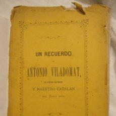 Arte: UN RECUERDO DE ANTONIO VILADOMAT, EL PINTOR OLVIDADO... BARCELONA 1872. FONTANALS DEL CASTILLO. Lote 182309566