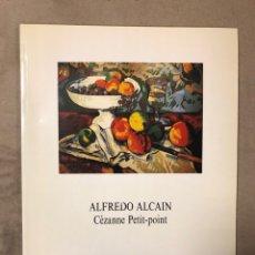 "Arte: ALFREDO ALCAIN ""CÉZANNE PETIT-POINT"". CATÁLOGO EXPOSICIÓN EN 1988 FUNDACIÓN CAJA DE AHORROS VIZCAÍNA. Lote 182792753"