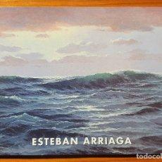 Arte: ESTEBAN ARRIAGA. CATÁLOGO DE EXPOSICIÓN DE ÓLEOS SOBRE TEMAS DEL MAR. MADRID 1998. Lote 183055497