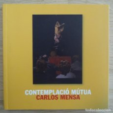 Arte: CATALOGO ARTE.CARLOS MENSA.CONTEMPLACIÓ MUTUA.VILA CASAS.. Lote 183494520