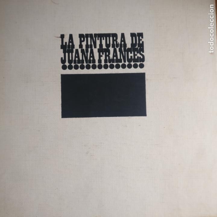 LA PINTURA DE JUANA FRANCÉS (A.1967) GALERIA JUANA MORDO SIN PAGINAR (Arte - Catálogos)