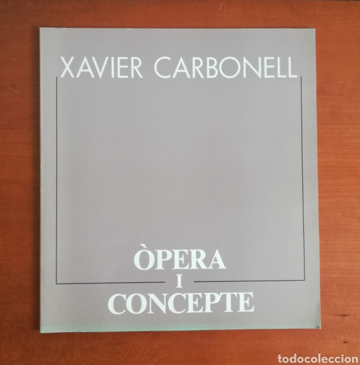 ÓPERA I CONCEPTE - XAVIER CARBONELL - 1988 - CATÁLOGO EXPOSICIÓN PINTURA (Arte - Catálogos)