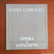 Arte: ÓPERA I CONCEPTE - XAVIER CARBONELL - 1988 - CATÁLOGO EXPOSICIÓN PINTURA. Lote 188613025