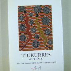 Arte: TJUKURRPA (ENSUEÑOS): PINTURA ABORIGEN DEL DESIERTO AUSTRALIANO, GALERÍA ALFREDO MELGAR, 1990. Lote 190783393