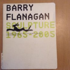 Arte: BARRY FLANAGAN SCULPTURE 1965 - 2005 IRISH MUSEUM OF MODERN ART 2006. Lote 191372380