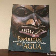 Arte: ESPÍRITUS DEL AGUA. ARTE DE ALASKA Y LA COLUMBIA BRITÁNICA VV.AA. EDITA FUNDACIÓN LA CAIXA.. Lote 193004447