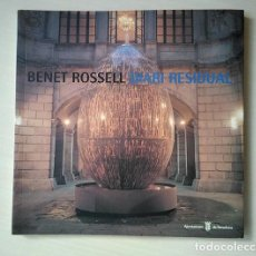 Arte: BENET ROSSELL (ÀGER 1937 - BARCELONA 2016). CATÁLOGO DIARI RESIDUAL · LA VIRREINA, 1996. Lote 194344401