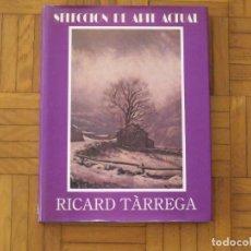Arte: RICARD TÀRREGA. SELECCIÓN DE ARTE ACTUAL. FIRMADO Y DEDICADO POR EL ARTISTA. RAFAEL MANZANO. 1990. . Lote 194567311
