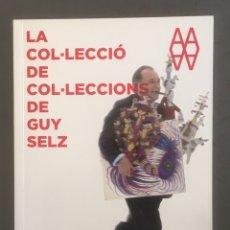 Arte: CATÁLOGO LA COL.LECCIÓ DE COL.LECCIONS DE GUY SELZ. Lote 194748473