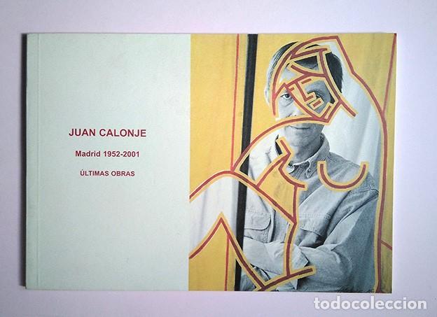 JUAN CALONJE · MADRID 1952-2001 ÚLTIMAS OBRAS. GALERÍA BAT-ALBERTO CORNEJO, 2001 (Arte - Catálogos)