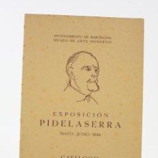 Arte: EXPOSICIÓN PIDELASERRA, CATÁLOGO, MAYO - JUNIO 1948, AYUNTAMIENTO DE BARCELONA. 24X17CM. Lote 195382540