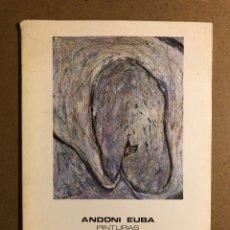 """Arte: ANDONI EUBA """"PINTURAS"""". CATÁLOGO EXPOSICIÓN MUSEO ARTE E HISTORIA (DURANGO), 1987.. Lote 195516311"""