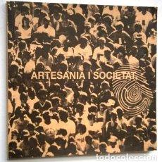 Arte: ARTESANIA I SOCIETAT POR BLAI PUIG (COMISSARI) DE GENERALITAT DE CATALUNYA EN BARCELONA 2005. Lote 199460965