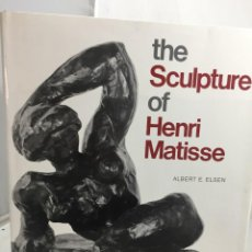 Arte: THE SCULPTURE OF HENRI MATISSE. ALBERT EDWARD ELSEN, EDITORIAL HARRY ABRAMS, 1972. TEXTO EN INGLÉS.. Lote 201604720