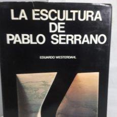 Arte: LA ESCULTURA DE PABLO SERRANO, EDUARDO WESTERDAHL,1977, EDICIONES POLIGRAFA. Lote 202908353