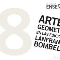 Arte: ENSEÑARTE 8. ARTE Y GEOMETRÍA EN LAS EDICIONES LANFRANCO BOMBELLI. Lote 205601598