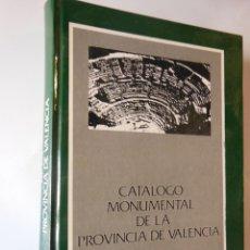 Arte: CATALOGO MONUMENTAL DE LA PROVINCIA DE VALENCIA. GARIN Y ORTIZ DE TARANCO FELIPE MARIA. 1986. Lote 213166263
