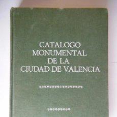 Arte: CATALOGO MONUMENTAL DE LA CIUDAD DE VALENCIA. GARIN ORTIZ DE TARANCO FELIPE MARIA Y OTROS. 1983. Lote 213166646