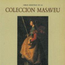 Arte: OBRAS MAESTRAS DE LA COLECCIÓN MASAVEU. (VARIOS AOTORES). Lote 213284540