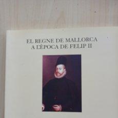 Arte: EL REGNE DE MALLORCA A L'EPOCA DE FELIP II. IV CENTENARI DE LA SEVA MORT 1598-1998. Lote 215086687