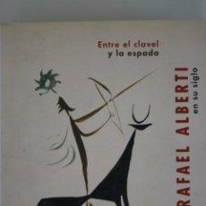 Arte: RAFAEL ALBERTI. ENTRE EL CLAVEL Y LA ESPADA. MUSEO REINA SOFÍA.2003. 572 PÁG 21,7X25,7.. Lote 215099622