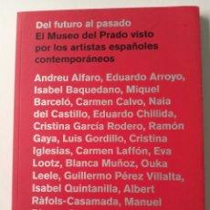 Arte: DEL FUTURO AL PASADO. EL MUSEO DEL PRADO VISTO POR LOS ARTISTAS ESPAÑOLES CONTEMPORANEOS. Lote 217632660