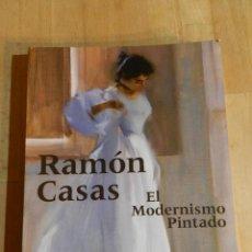 Arte: RAMÓN CASAS. EL MODERNISMO PINTADO - 1999 - CATÁLOGO PINTURA. Lote 218373530