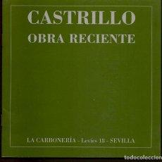 Arte: CATÁLOGO: CASTRILLO. OBRA RECIENTE. LA CARBONERÍA. SEVILLA (B/A58.1). Lote 218391141