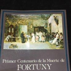 Arte: CATALOGO PRIMER CENTENARIO DE LA MUERTE DE MARIANO FORTUNY - 1975. Lote 219155441