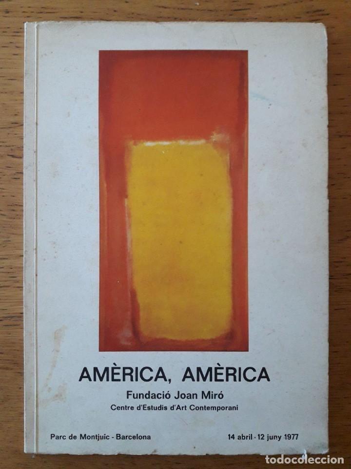 AMÈRICA, AMÈRICA / FUNDACIÓ JOAN MIRÓ 14 ABRIL - 12 JUNY 1977 / POLLOCK, RAUSCHENBERG, ROTHKO, ETC. (Arte - Catálogos)