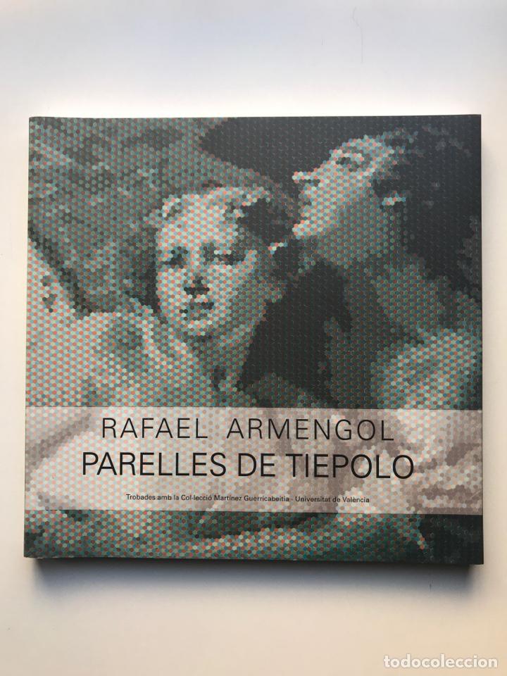 ENVIÓ 8€. CATALOGO RAFAEL ARMENGOL PARELLES DE TIEPOLO 130 PAGINAS, MIDE 23X24CM PRACTICAMENT NUEVO (Arte - Catálogos)