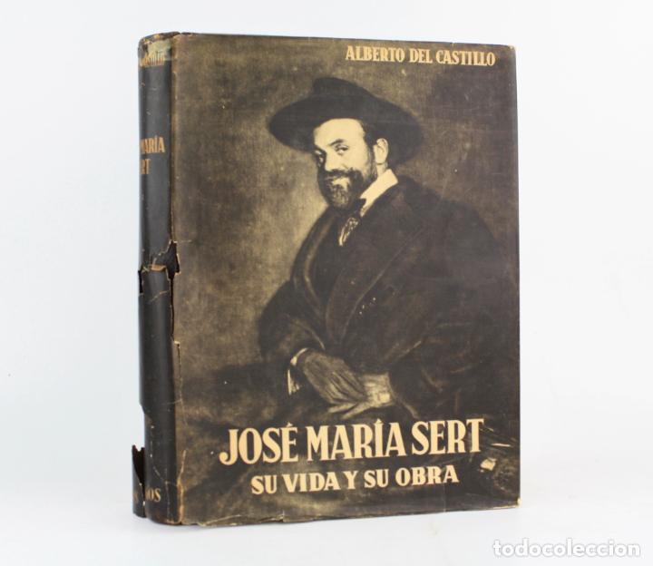 JOSÉ MARÍA SERT SU VIDA Y SU OBRA, ALBERTO DEL CASTILLO, 1947, ARGOS, BARCELONA, BUENOS AIRES. (Arte - Catálogos)