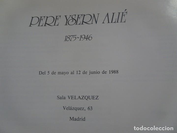 Arte: PERE YSERN ALIÉ (1875-1946) , MAYO-JUNIO 1988 , SALA VELÁZQUEZ, MADRID, VER FOTOS - Foto 4 - 222778457