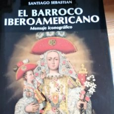 Art: EL BARROCO IBEROAMERICANO MENSAJE ICONOGRAFICO SANTIAGO SEBASTIÁN . HISTORIA ARTE SIGLO XVII. Lote 222969485