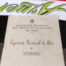 Arte: DELEGACION PROVINCIAL DEL FRENTE DE JUVENTUDES DE CADIZ ( EXPOSICION PROVINCIAL DE ARTE (CATALOGO). Lote 228162940
