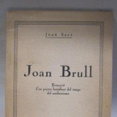 Arte: JOAN BRULL. EVOCACIÓ D´UN PINTOR BARCELONÍ DEL TEMPS DEL MODERNISME. JOAN SACS (FELIU ELIAS). 1924. Lote 228732743