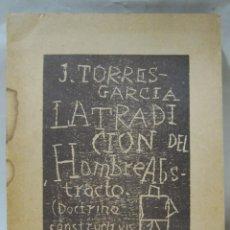 Arte: JOAQUIN TORRES GARCÍA. LA TRADICIÓN DEL HOMBRE ABSTRACTO. MONTEVIDEO 1974. Lote 228798000