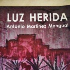 Arte: ANTONIO MARTINEZ MENGUAL, CATALOGO DE LA EXPOSICIÓN LUZ HERIDA. AYTO DE MAZARRÓN, 2015. Lote 229330310