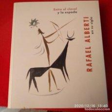 Arte: CATÁLOGO DE LA EXPOSICIÓN RAFAEL ALBERTI EN SU SIGLO, ENTRE EL CLAVEL Y LA ESPADA. 2003-2004.. Lote 230363180