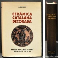 Arte: CATALOGO CERAMICA CATALANA DECORADA DEL SIGLO XIII AL XX ANDREU BATLLORI 1974. Lote 230555055